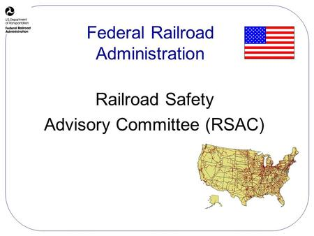 Railroad Safety Advisory Committee (RSAC) Federal Railroad Administration.