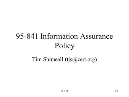 95-8411-1 95-841 Information Assurance Policy Tim Shimeall