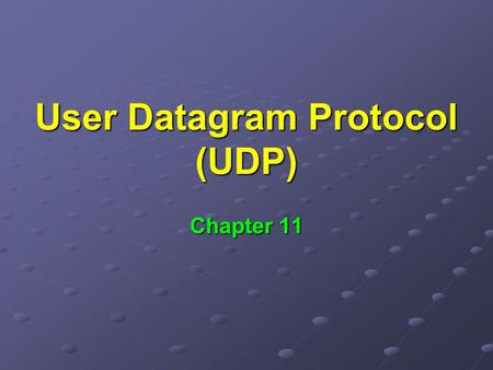 User Datagram Protocol (UDP) Chapter 11. Know TCP/IP transfers datagrams around Forwarded based on destination's IP address Forwarded based on destination's.