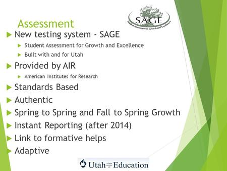 Assessment  New testing system - SAGE  Student Assessment for Growth and Excellence  Built with and for Utah  Provided by AIR  American Institutes.