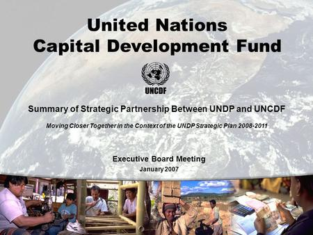 0 United Nations Capital Development Fund Summary of Strategic Partnership Between UNDP and UNCDF Moving Closer Together in the Context of the UNDP Strategic.
