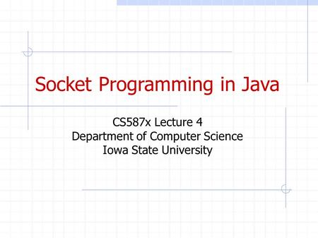 Socket Programming in Java CS587x Lecture 4 Department of Computer Science Iowa State University.