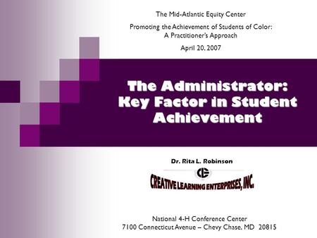 The Administrator: Key Factor in Student Achievement Dr. Rita L. Robinson The Mid-Atlantic Equity Center Promoting the Achievement of Students of Color: