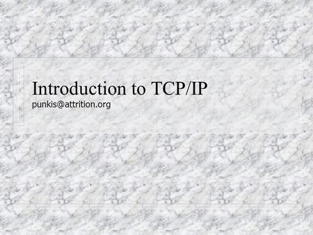 Introduction to TCP/IP Copyright 1999 Dale Coddington. All Rights Reserved Intro to TCP/IP What this lecture is n This lecture will.