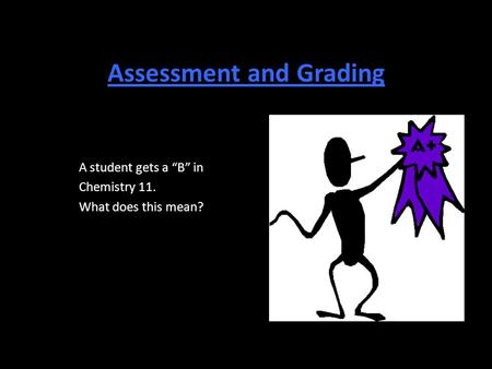 "Assessment and Grading A student gets a ""B"" in Chemistry 11. What does this mean?"