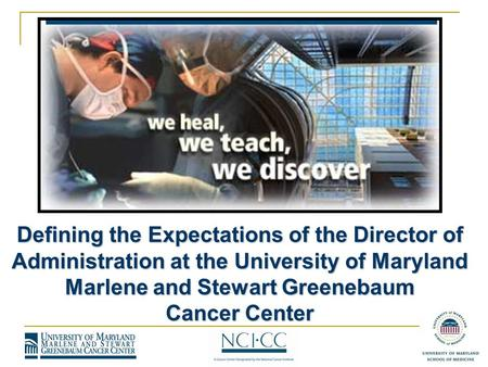 Defining the Expectations of the Director of Administration at the University of Maryland Marlene and Stewart Greenebaum Cancer Center.