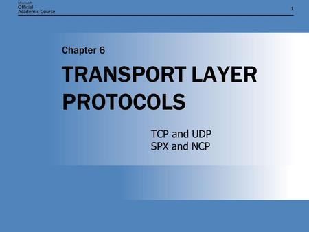 11 TRANSPORT LAYER PROTOCOLS Chapter 6 TCP and UDP SPX and NCP.