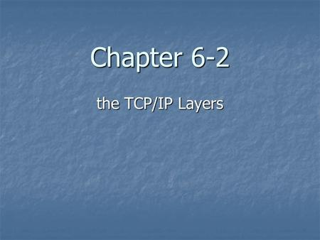 Chapter 6-2 the TCP/IP Layers. The four layers of the TCP/IP model are listed in Table 6-2. The layers are The four layers of the TCP/IP model are listed.