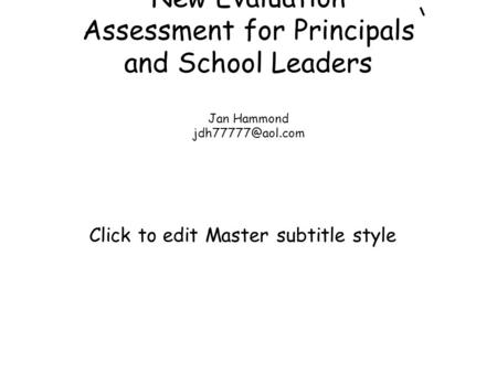 Click to edit Master subtitle style New Evaluation Assessment for Principals and School Leaders Jan Hammond Jan Hammond