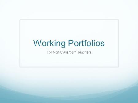 Working Portfolios For Non Classroom Teachers. Agenda Determine Working Portfolio rubric Understand the performance levels and scoring Brainstorm possible.