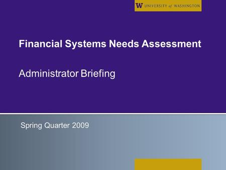 Financial Systems Needs Assessment Administrator Briefing Spring Quarter 2009.