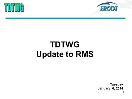 1 TDTWG Update to RMS Tuesday January 6, 2014. 2 Primary Activities 1.Reviewed ERCOT System Outages and Failures 2.Presented Service Availability and.