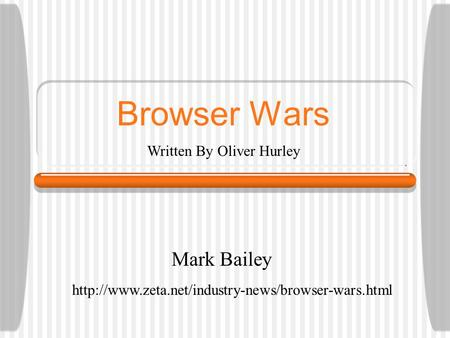 Browser Wars Mark Bailey  Written By Oliver Hurley.