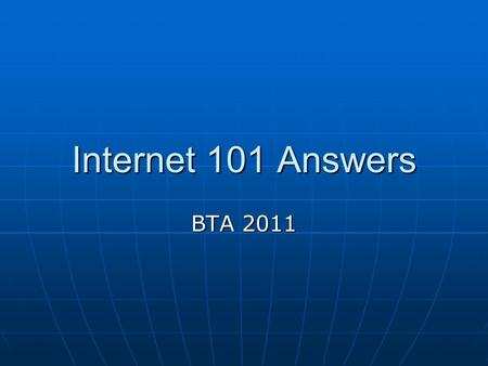 Internet 101 Answers BTA 2011. What is the Internet? The Internet is made up of millions of computers linked together around the world in such a way that.