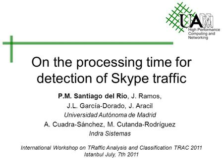 On the processing time for detection of Skype traffic P.M. Santiago del Río, J. Ramos, J.L. García-Dorado, J. Aracil Universidad Autónoma de Madrid A.