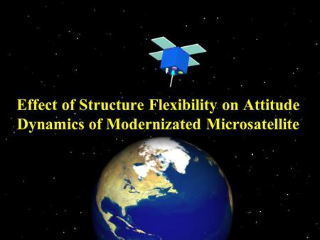 Effect of Structure Flexibility on Attitude Dynamics of Modernizated Microsatellite.