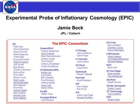 Title Here Experimental Probe of Inflationary Cosmology (EPIC) Jamie Bock JPL / Caltech U <strong>Chicago</strong> John Carlstrom Clem Pryke U Colorado Jason Glenn UC Davis.