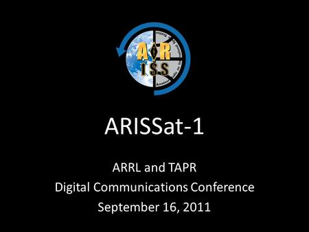 ARISSat-1 ARRL and TAPR Digital Communications Conference September 16, 2011.