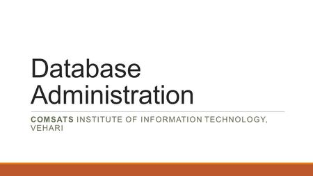 Database Administration COMSATS INSTITUTE OF INFORMATION TECHNOLOGY, VEHARI.