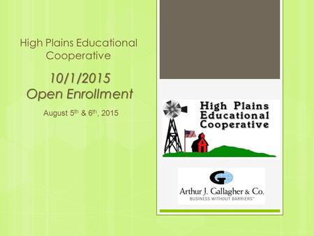 High Plains Educational Cooperative 10/1/2015 Open Enrollment August 5 th & 6 th, 2015.