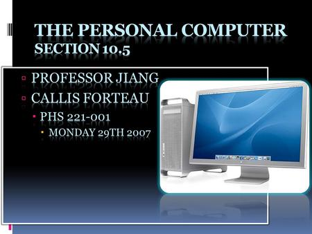  The Personal Computer or PC is a broad term used to describe many kinds of small design computer systems.