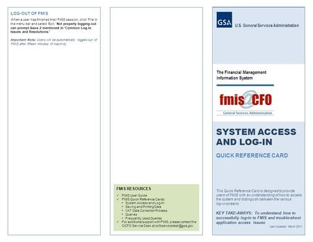 U.S. General Services Administration SYSTEM ACCESS AND LOG-IN QUICK REFERENCE CARD This Quick Reference Card is designed to provide users of FMIS with.