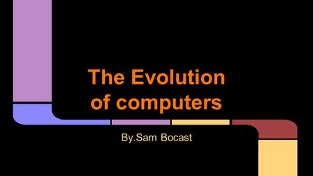 The Evolution of computers By.Sam Bocast. Hewlett-Packard was founded in 1939 by David packard and bill hewlett in a palo alto garage. Their first production.