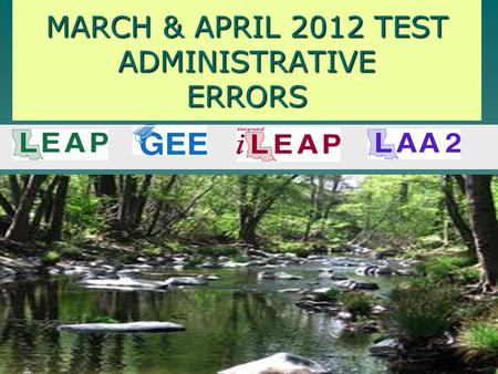 MARCH & APRIL 2012 TEST ADMINISTRATIVE ERRORS. LPSS TESTING JUST LIKE LPSS TURNAROUND WE ARE GOOD IN SOME SPOTS…NOT SO GOOD IN OTHERS… WE ARE WORKING.