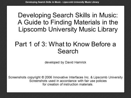 Developing Search Skills in Music - Lipscomb University Music Library Developing Search Skills in Music: A Guide to Finding Materials in the Lipscomb University.