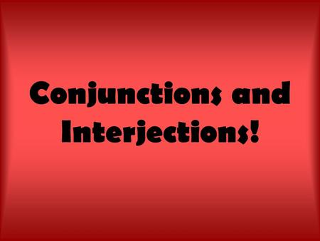 Conjunctions and Interjections!. Conjunction-junction, what's your function? Hookin' up words and phrases and clauses! Just like we learned in the clause.