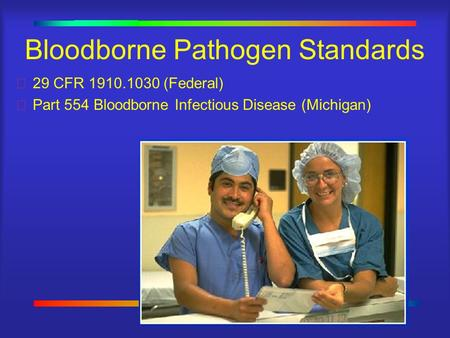 1 Bloodborne Pathogen Standards 29 CFR 1910.1030 (Federal) Part 554 Bloodborne Infectious Disease (Michigan)