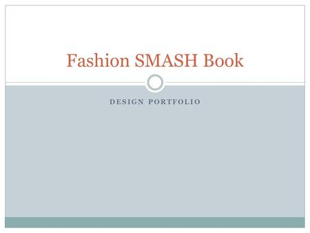 DESIGN PORTFOLIO Fashion SMASH Book. What is a SMASH Book?