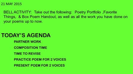 21 MAY 2015 BELL ACTIVITY: Take out the following: Poetry Portfolio,Favorite Things, & Box Poem Handout, as well as all the work you have done on your.