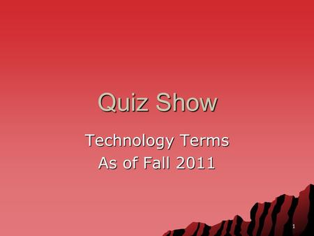 1 Quiz Show Technology Terms As of Fall 2011. 2 Vocabulary Quiz Board AcronymsHardwareSoftwareAnythingPeopleInternet $100 $200 $300 $400 $500 $600 $600.