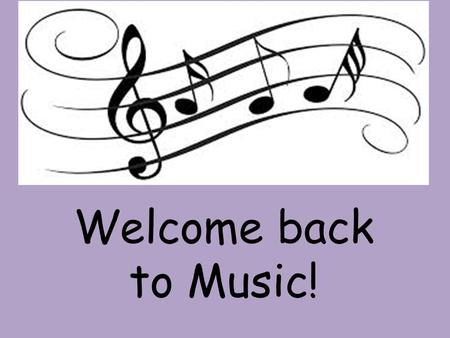 Welcome back to Music!. UnsatisfactoryNeeds ImprovementSatisfactory/GoodExcellent Making Use of Time Student never enters classroom in an orderly manner.