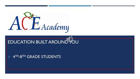 EDUCATION BUILT AROUND YOU  4 TH -8 TH GRADE STUDENTS.