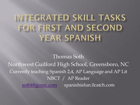 Thomas Soth Northwest Guilford High School, Greensboro, NC Currently teaching Spanish 2,4, AP Language and AP Lit NBCT / AP Reader