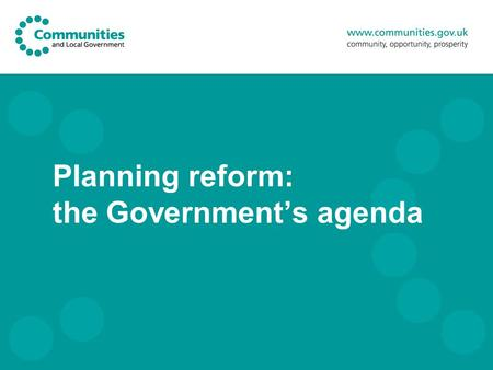 Planning reform: the Government's agenda. 2 Reform agenda Absolute commitment to housing and economic growth Continue to protect and enhance the natural.