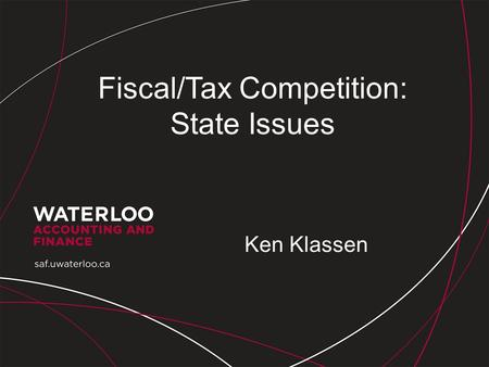 Fiscal/Tax Competition: State Issues Ken Klassen.