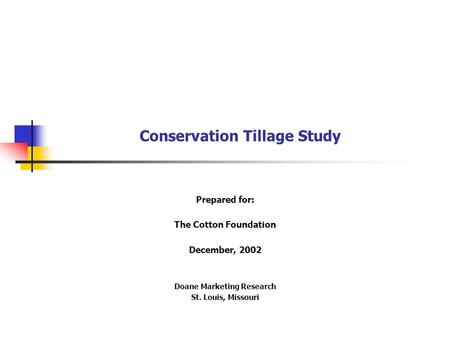 Conservation Tillage Study Prepared for: The Cotton Foundation December, 2002 Doane Marketing Research St. Louis, Missouri.