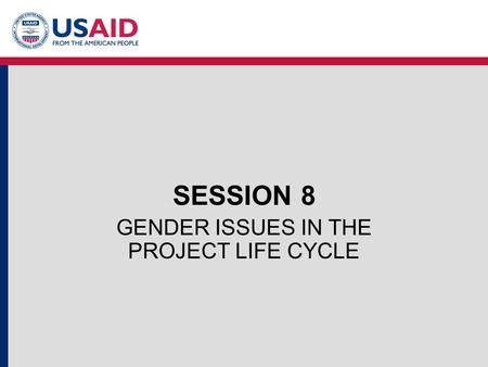 SESSION 8 GENDER ISSUES IN THE PROJECT LIFE CYCLE.