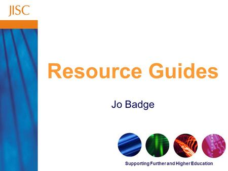 Supporting Further and Higher Education Resource Guides Jo Badge.