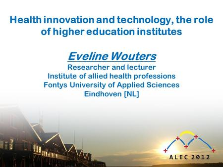 Health innovation and technology, the role of higher education institutes Eveline Wouters Researcher and lecturer Institute of allied health professions.