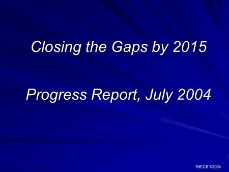 THECB 7/2004 Closing the Gaps by 2015 Progress Report, July 2004.