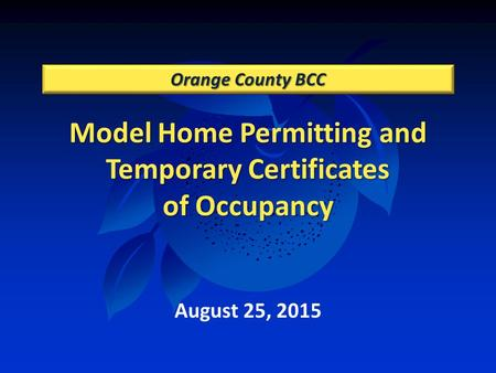 Model Home Permitting and Temporary Certificates of Occupancy Orange County BCC August 25, 2015.