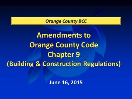 Amendments to Orange County Code Chapter 9 (Building & Construction Regulations) Orange County BCC June 16, 2015.