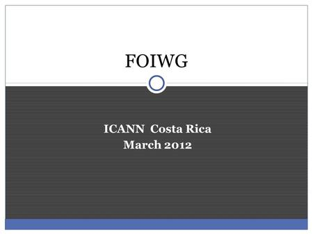 ICANN Costa Rica March 2012 FOIWG. Presentation outline Scope of Framework Of Interpretation Process Topics for interpretation Activities since ICANN.