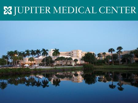JUPITER MEDICAL CENTER A not-for-profit 283-bed community Medical Center consisting of 163 private acute care hospital beds and 120 long-term care beds,
