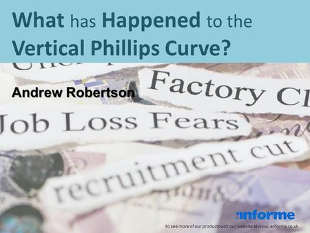 What has Happened to the Vertical Phillips Curve? To see more of our products visit our website at www.anforme.co.uk Andrew Robertson.