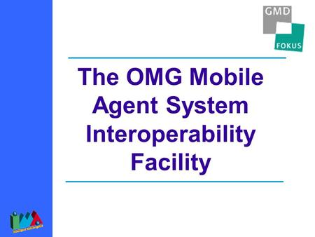 The OMG Mobile Agent System Interoperability Facility.